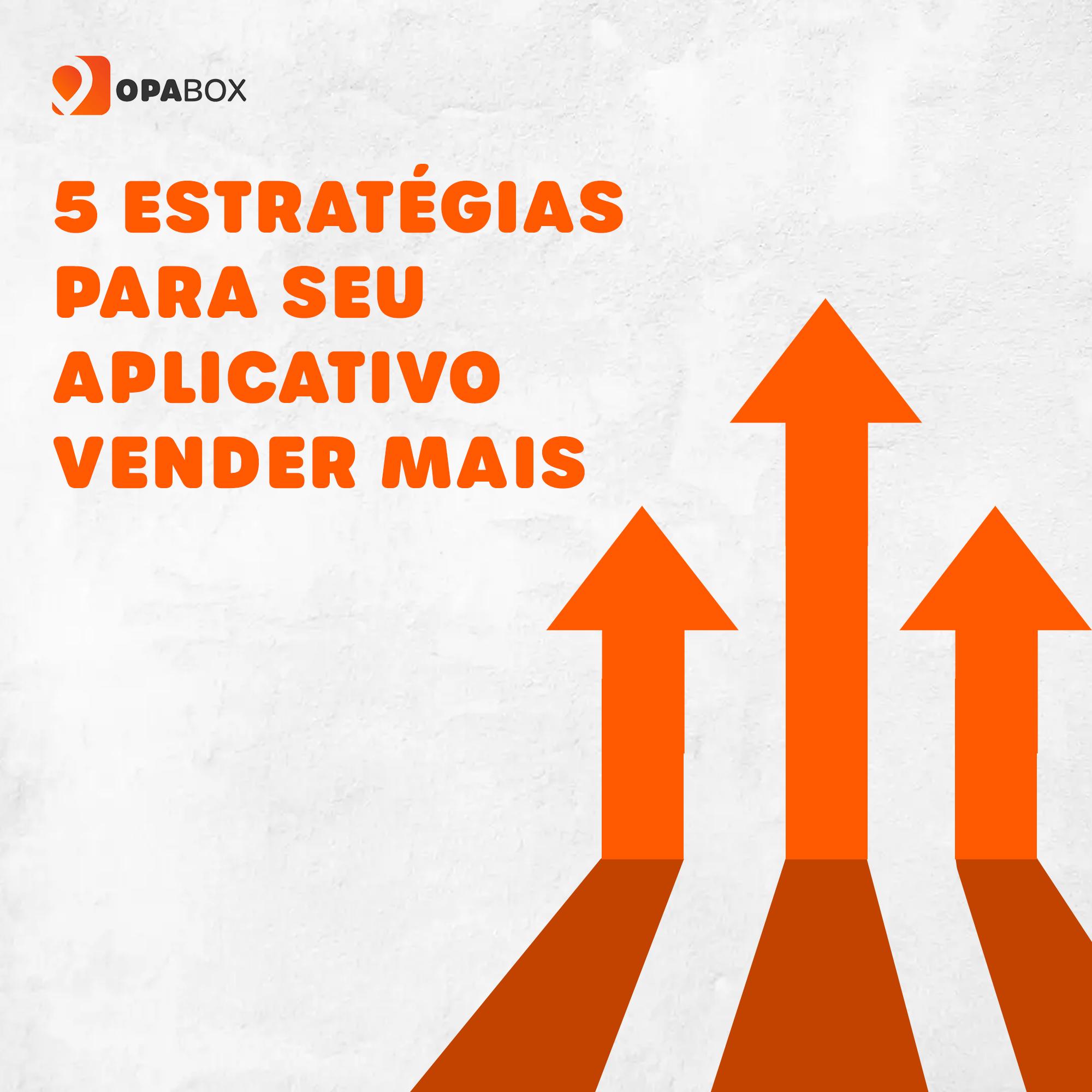 5 estratégias para seu aplicativo vender mais